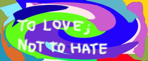 We live To Love, Not To Hate!