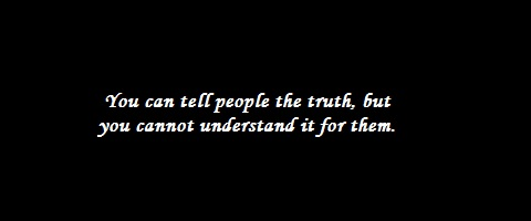 Quote -  You can tell people the truth, but you cannot understand it for them